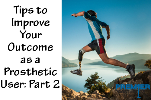 Continued from Part 1 and caring for your device, here are some tips to help keep you happy and healthy as a prosthetic user.