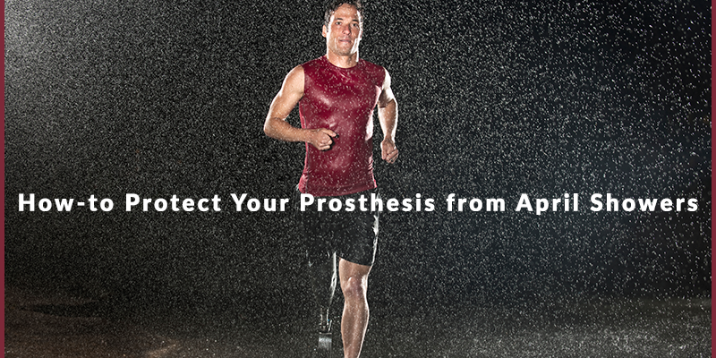 How-to Protect Your Prosthesis from April Showers