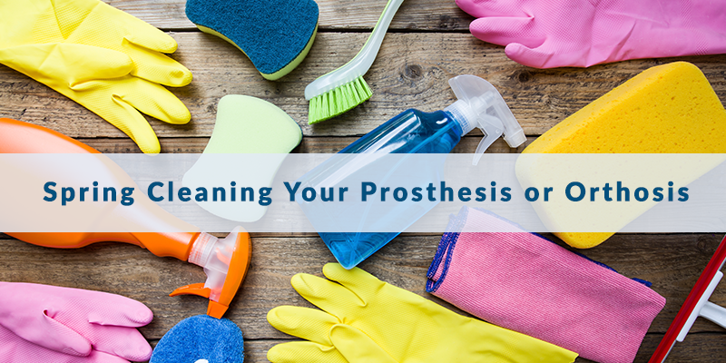 Spring Cleaning Your Prosthesis or Orthosis