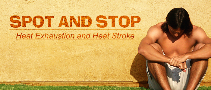 Spot and Stop Heat Exhaustion and Heat Stroke